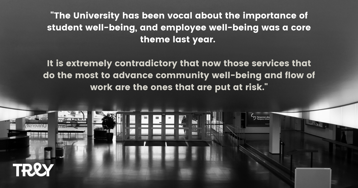 """Excerpt from TREY's statement: """"The university has been vocal about the importance of student well-being, and employee well-being was a core theme last year. It is extremely contradictory that now those services that do the most to advance community well-being and flow of work are the ones that are put at risk""""."""